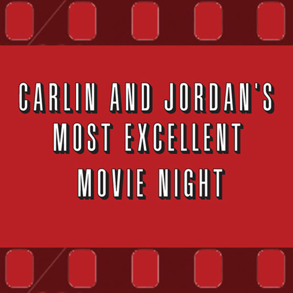 Carlin and Jordan's Most Excellent Movie Night » Podcast
